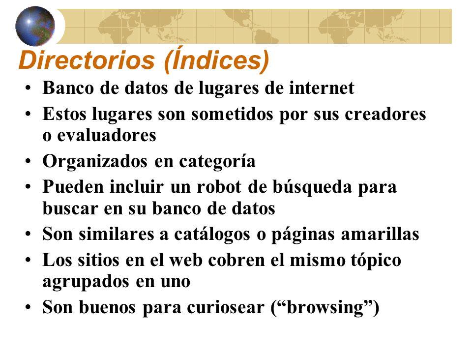 Directorios (Índices): Parte I Yahoo!:Yahoo!: http://www.yahoo.com Magellan:Magellan: http://magellan.mckinley.com/ Snap:Snap: http://www.snap.com Web Help:Web Help: http://www.webhelp.com/