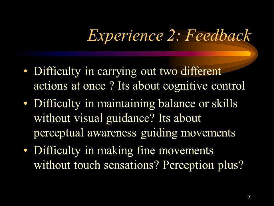 7 Experience 2: Feedback Difficulty in carrying out two different actions at once .