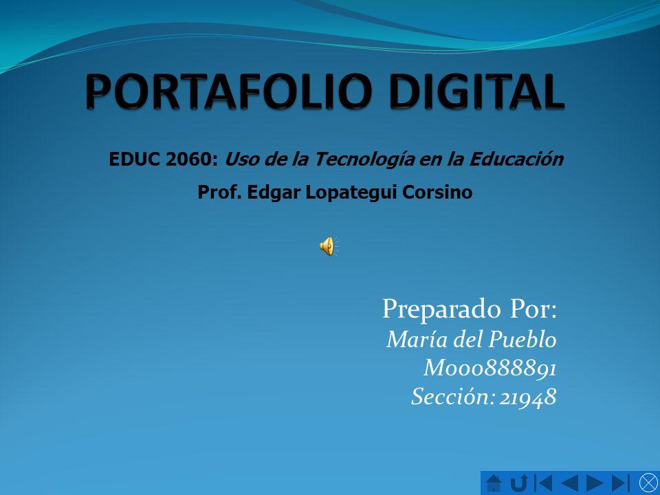 Preparado Por: María del Pueblo M000888891 Sección: 21948 EDUC 2060: Uso de la Tecnología en la Educación Prof. Edgar Lopategui Corsino