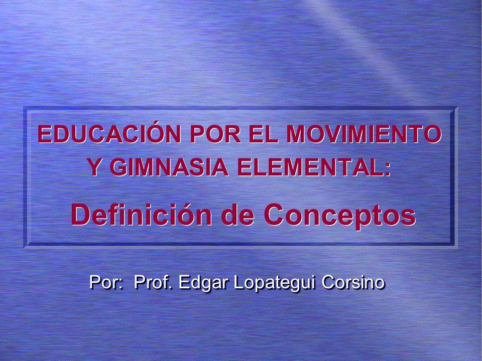 EDUCACIÓN POR EL MOVIMIENTO Y GIMNASIA ELEMENTAL: Por: Prof.