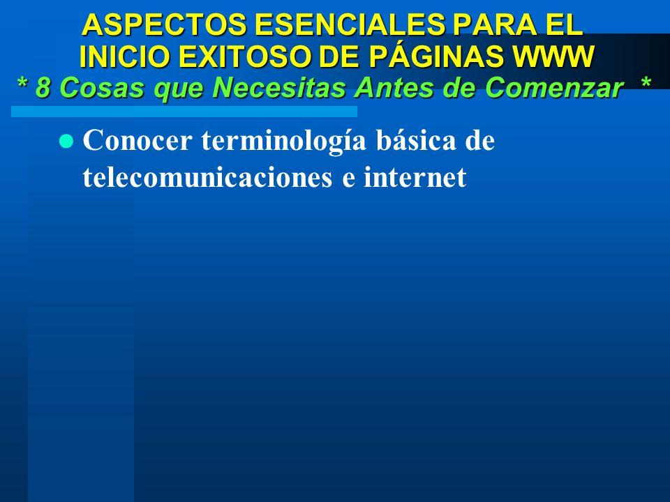 Conocer terminología básica de telecomunicaciones e internet * 8 Cosas que Necesitas Antes de Comenzar * ASPECTOS ESENCIALES PARA EL INICIO EXITOSO DE PÁGINAS WWW