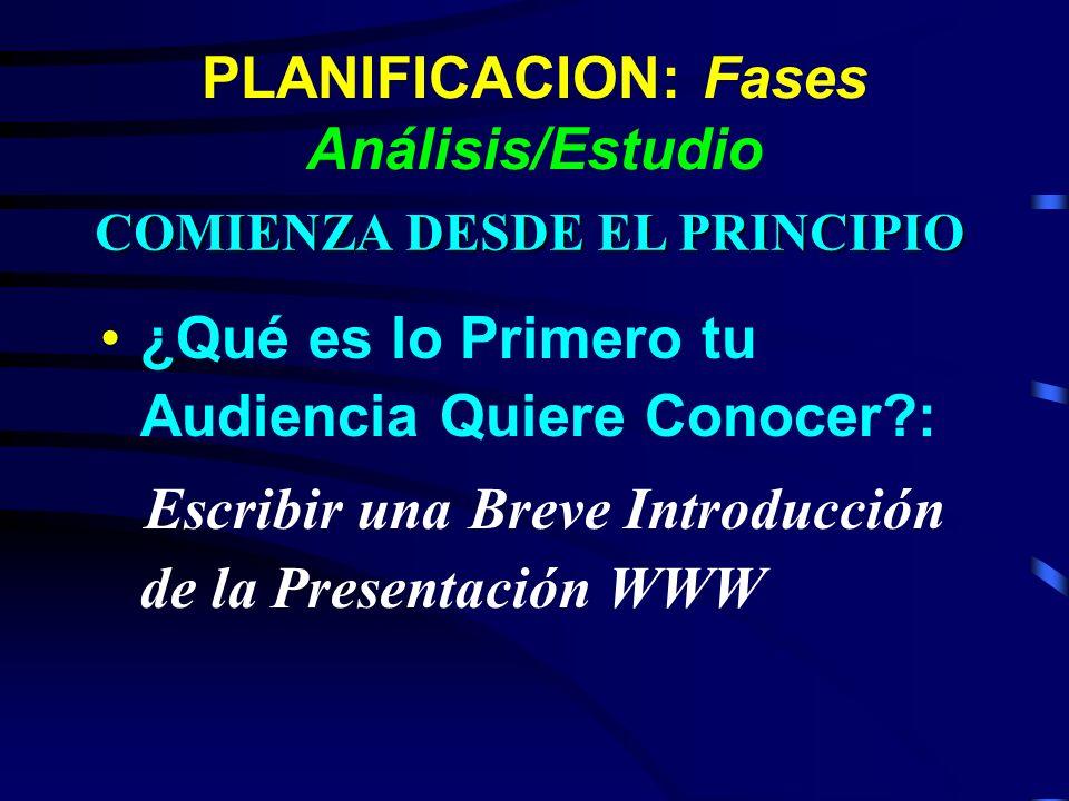 ¿Qué es lo Primero tu Audiencia Quiere Conocer?: Escribir una Breve Introducción de la Presentación WWW PLANIFICACION: Fases Análisis/Estudio COMIENZA