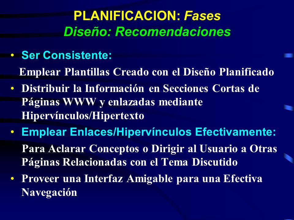 PLANIFICACION: Fases Diseño: Recomendaciones Ser Consistente: Emplear Plantillas Creado con el Diseño Planificado Distribuir la Información en Seccion