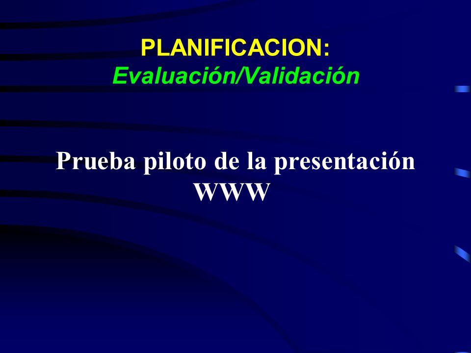 PLANIFICACION: Evaluación/Validación Prueba piloto de la presentación WWW