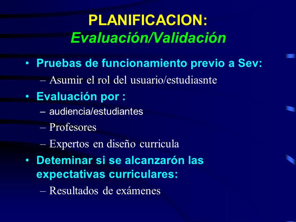 PLANIFICACION: Evaluación/Validación Pruebas de funcionamiento previo a Sev: –Asumir el rol del usuario/estudiasnte Evaluación por : –audiencia/estudi