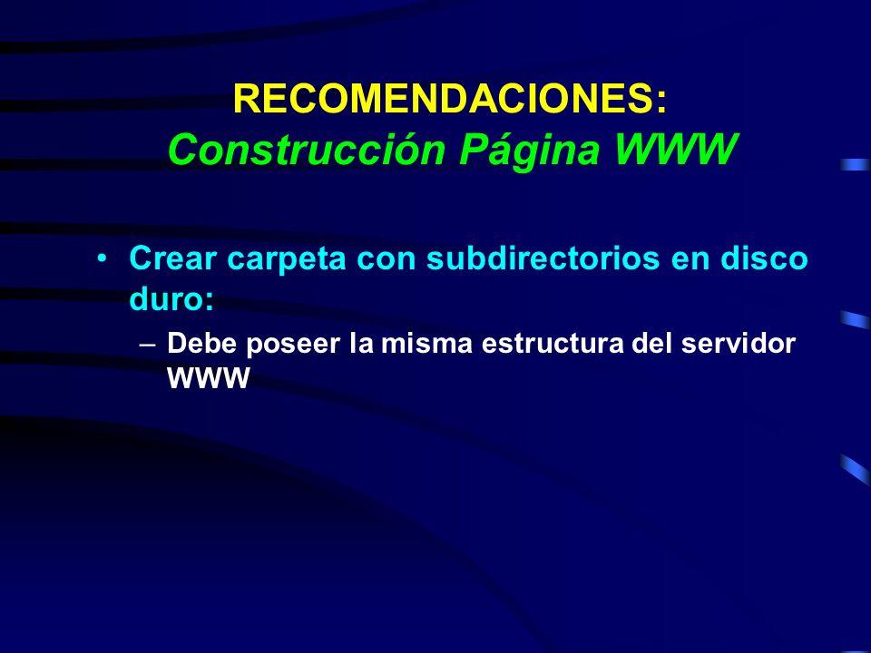 RECOMENDACIONES: Construcción Página WWW Crear carpeta con subdirectorios en disco duro: –Debe poseer la misma estructura del servidor WWW