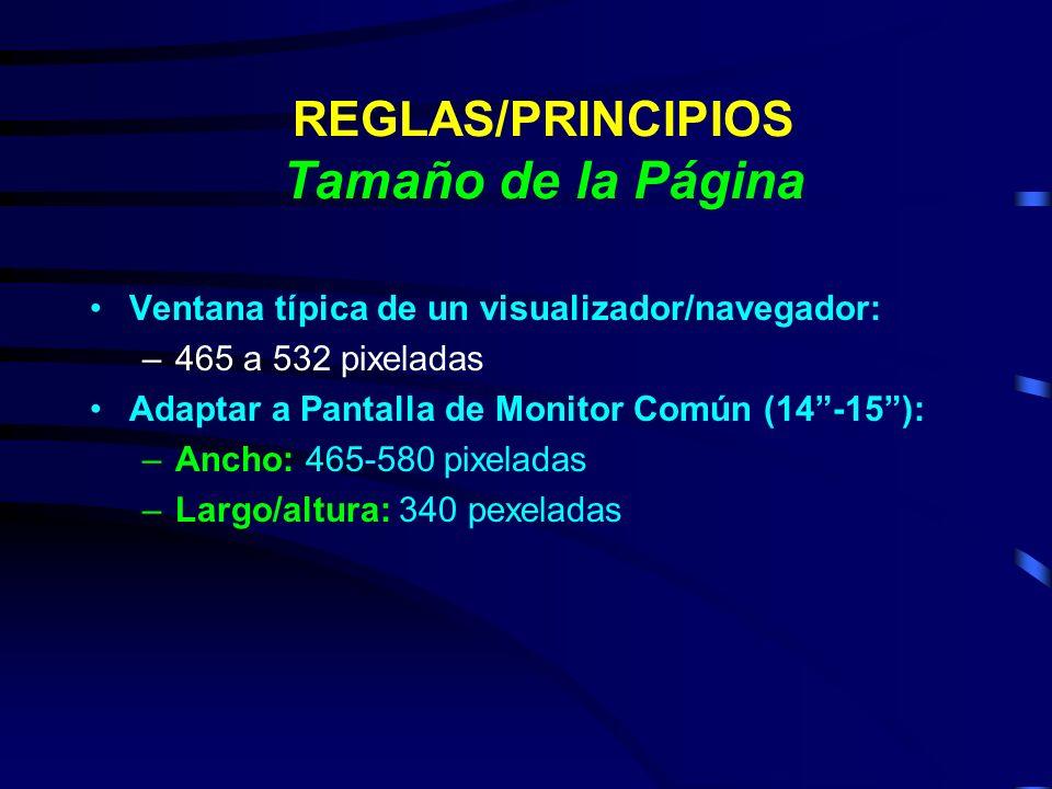 REGLAS/PRINCIPIOS Tamaño de la Página Ventana típica de un visualizador/navegador: –465 a 532 pixeladas Adaptar a Pantalla de Monitor Común (14-15): –
