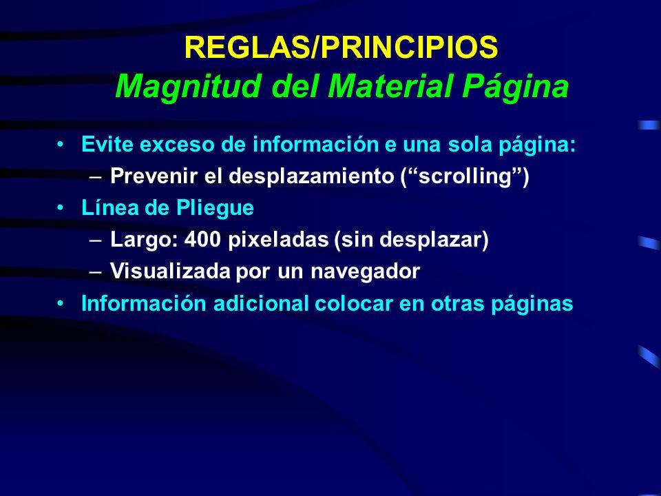 REGLAS/PRINCIPIOS Magnitud del Material Página Evite exceso de información e una sola página: –Prevenir el desplazamiento (scrolling) Línea de Pliegue