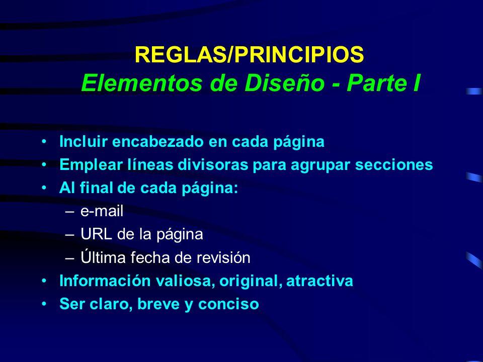 REGLAS/PRINCIPIOS Elementos de Diseño - Parte I Incluir encabezado en cada página Emplear líneas divisoras para agrupar secciones Al final de cada pág