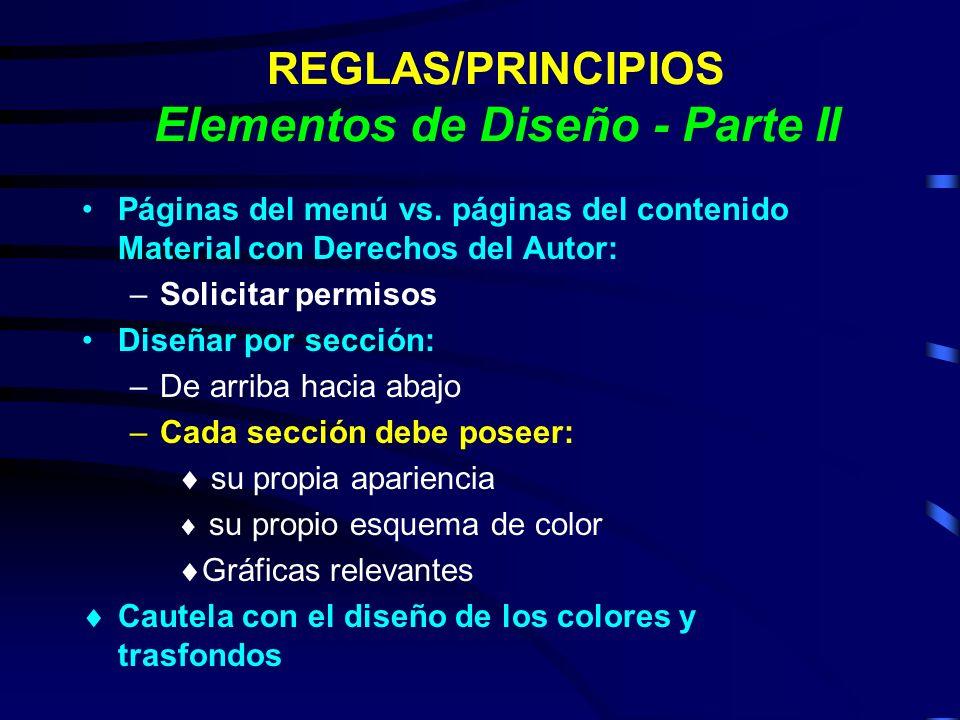 REGLAS/PRINCIPIOS Elementos de Diseño - Parte II Páginas del menú vs. páginas del contenido Material con Derechos del Autor: –Solicitar permisos Diseñ