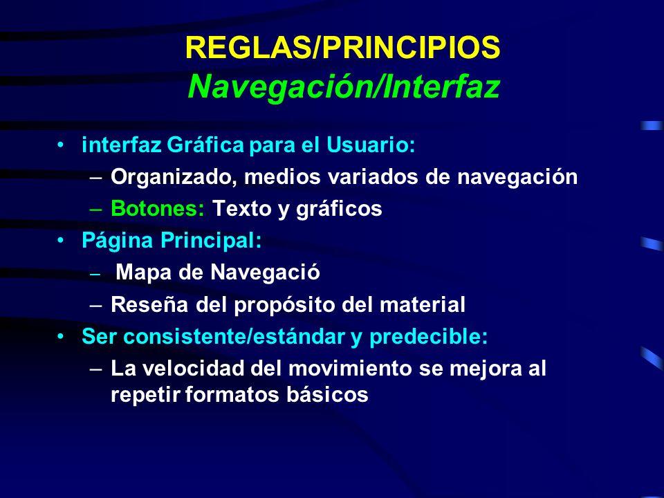 REGLAS/PRINCIPIOS Navegación/Interfaz interfaz Gráfica para el Usuario: –Organizado, medios variados de navegación –Botones: Texto y gráficos Página P