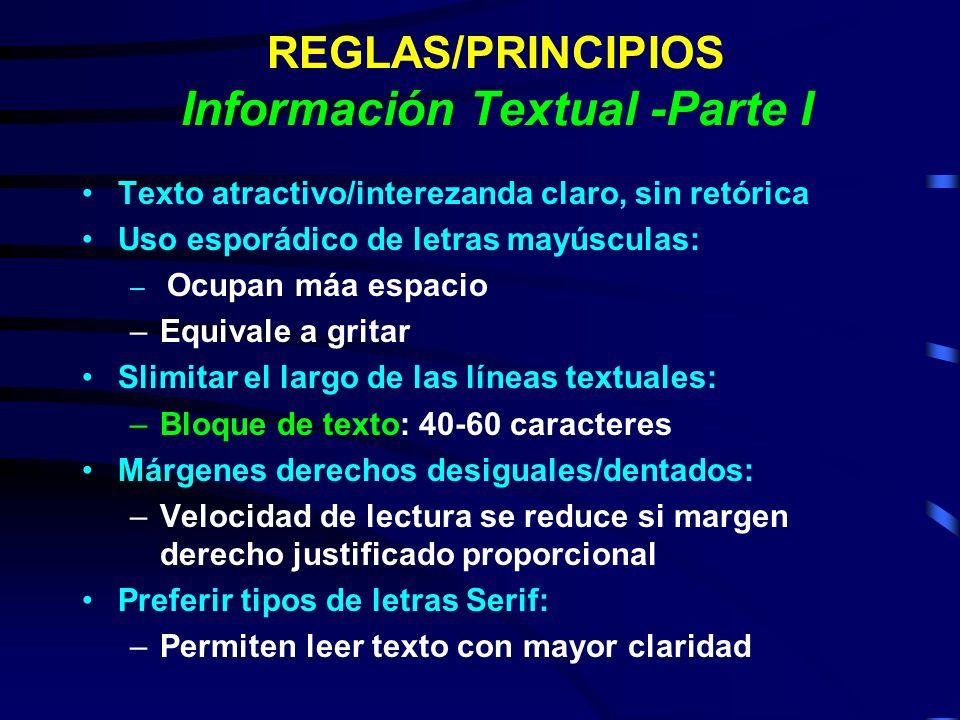 REGLAS/PRINCIPIOS Información Textual -Parte I Texto atractivo/interezanda claro, sin retórica Uso esporádico de letras mayúsculas: – Ocupan máa espac