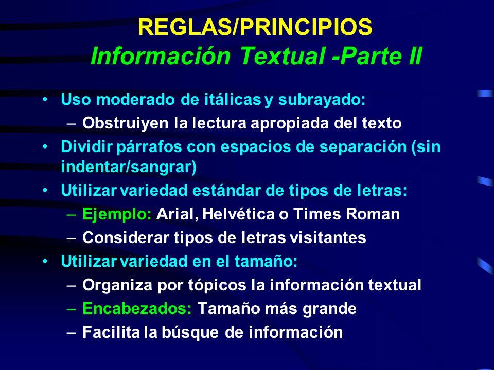 REGLAS/PRINCIPIOS Información Textual -Parte II Uso moderado de itálicas y subrayado: –Obstruiyen la lectura apropiada del texto Dividir párrafos con