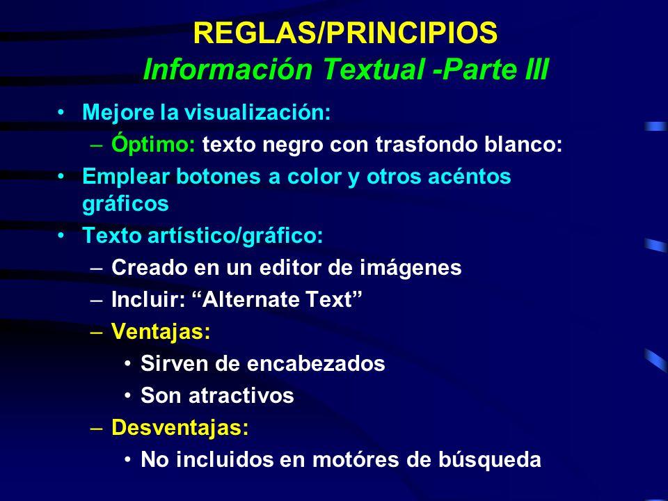 REGLAS/PRINCIPIOS Información Textual -Parte III Mejore la visualización: –Óptimo: texto negro con trasfondo blanco: Emplear botones a color y otros a