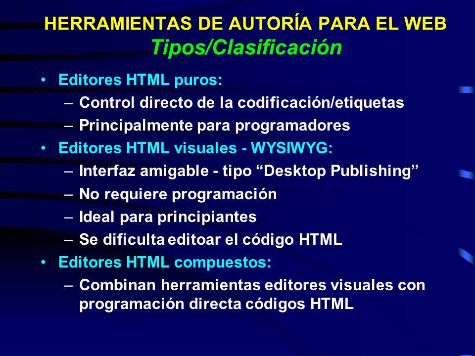 HERRAMIENTAS DE AUTORÍA PARA EL WEB Tipos/Clasificación Editores HTML puros: –Control directo de la codificación/etiquetas –Principalmente para progra