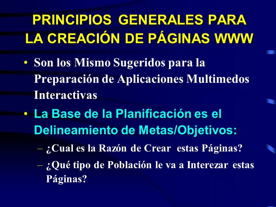 PRINCIPIOS GENERALES PARA LA CREACIÓN DE PÁGINAS WWW Son los Mismo Sugeridos para la Preparación de Aplicaciones Multimedos Interactivas La Base de la