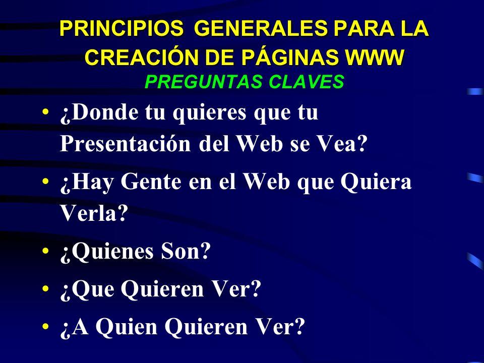 PRINCIPIOS GENERALES PARA LA CREACIÓN DE PÁGINAS WWW PRINCIPIOS GENERALES PARA LA CREACIÓN DE PÁGINAS WWW PREGUNTAS CLAVES ¿Donde tu quieres que tu Pr