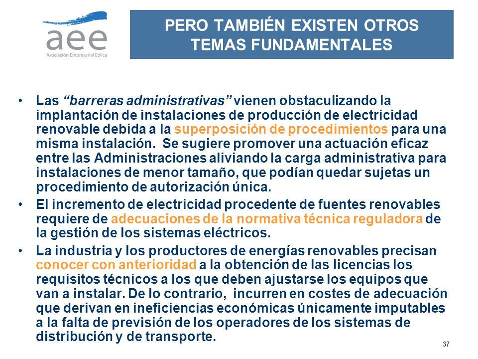 37 PERO TAMBIÉN EXISTEN OTROS TEMAS FUNDAMENTALES Las barreras administrativas vienen obstaculizando la implantación de instalaciones de producción de electricidad renovable debida a la superposición de procedimientos para una misma instalación.