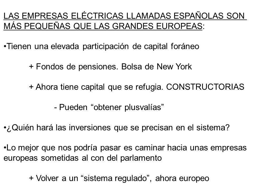 LAS EMPRESAS ELÉCTRICAS LLAMADAS ESPAÑOLAS SON MÁS PEQUEÑAS QUE LAS GRANDES EUROPEAS: Tienen una elevada participación de capital foráneo + Fondos de