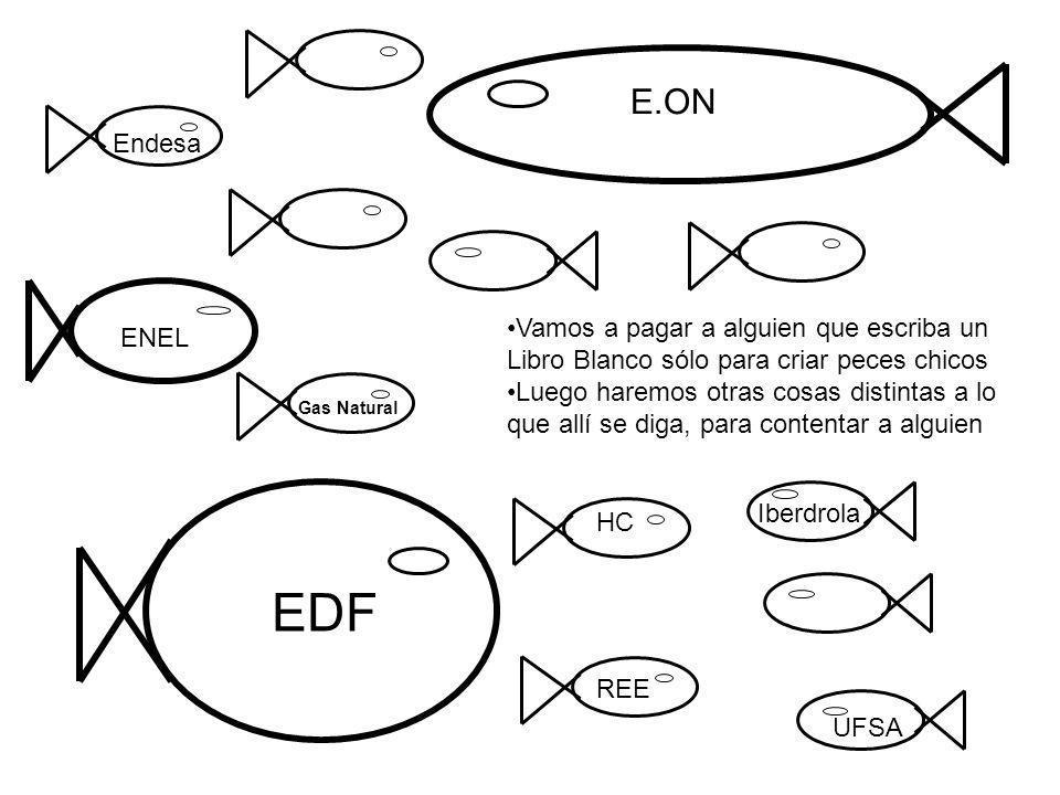 EDF E.ON Endesa HC Iberdrola Vamos a pagar a alguien que escriba un Libro Blanco sólo para criar peces chicos Luego haremos otras cosas distintas a lo