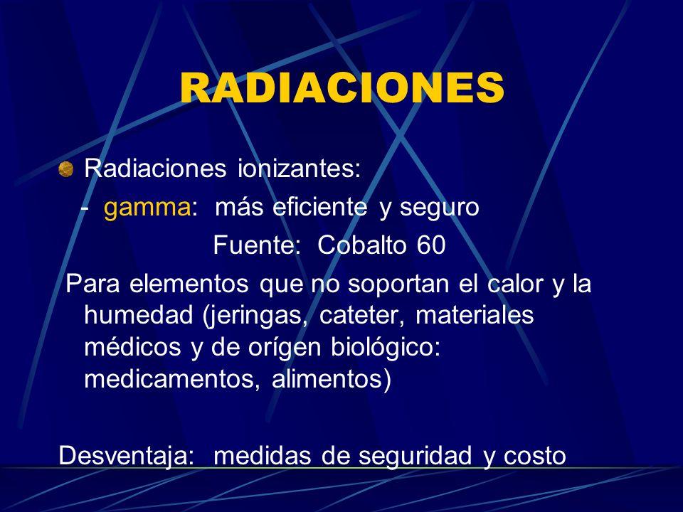 RADIACIONES Radiaciones ionizantes: - gamma: más eficiente y seguro Fuente: Cobalto 60 Para elementos que no soportan el calor y la humedad (jeringas,