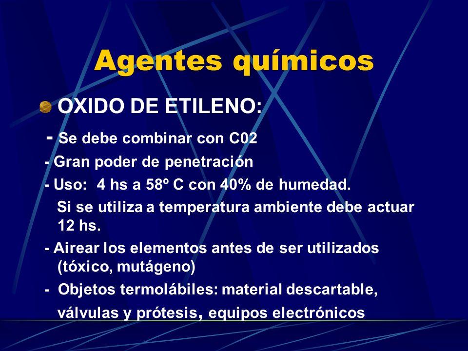 Agentes químicos OXIDO DE ETILENO: - Se debe combinar con C02 - Gran poder de penetración - Uso: 4 hs a 58º C con 40% de humedad. Si se utiliza a temp