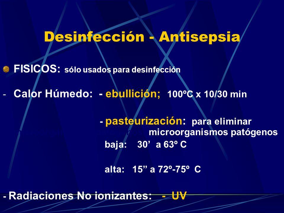 Desinfección - Antisepsia FISICOS: sólo usados para desinfección - Calor Húmedo: - ebullición; 100ºC x 10/30 min - pasteurización: para eliminar micro