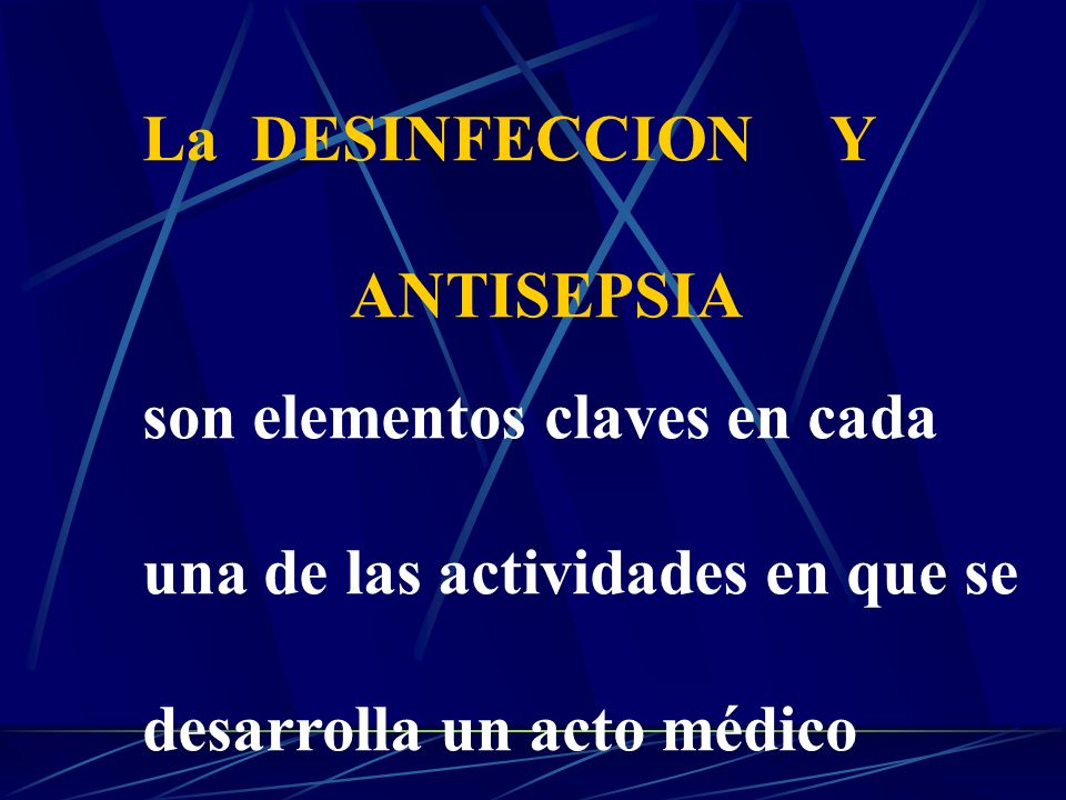 La DESINFECCION Y ANTISEPSIA son elementos claves en cada una de las actividades en que se desarrolla un acto médico