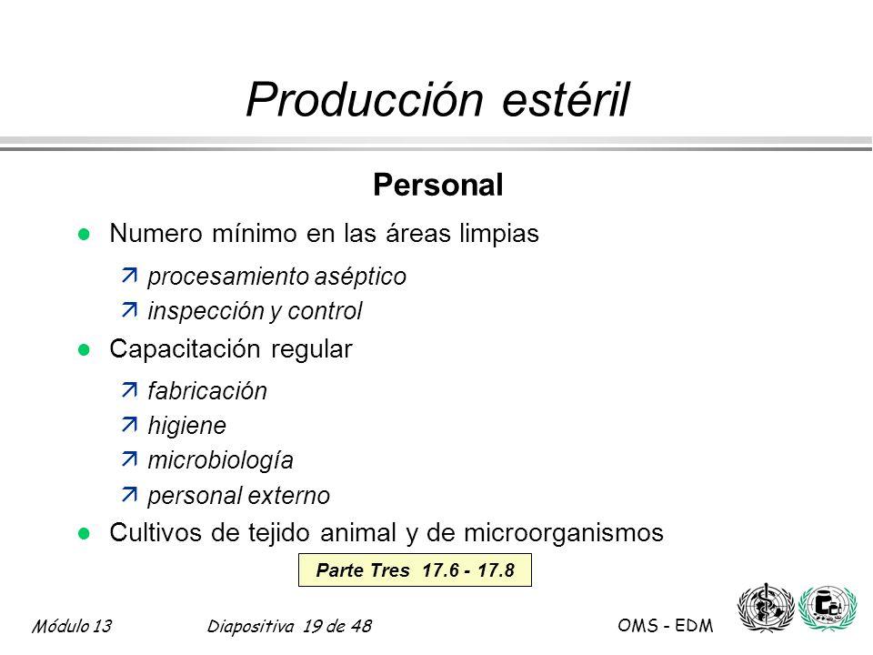 Módulo 13Diapositiva 19 de 48 OMS - EDM Parte Tres 17.6 - 17.8 Producción estéril Personal l Numero mínimo en las áreas limpias äprocesamiento aséptic