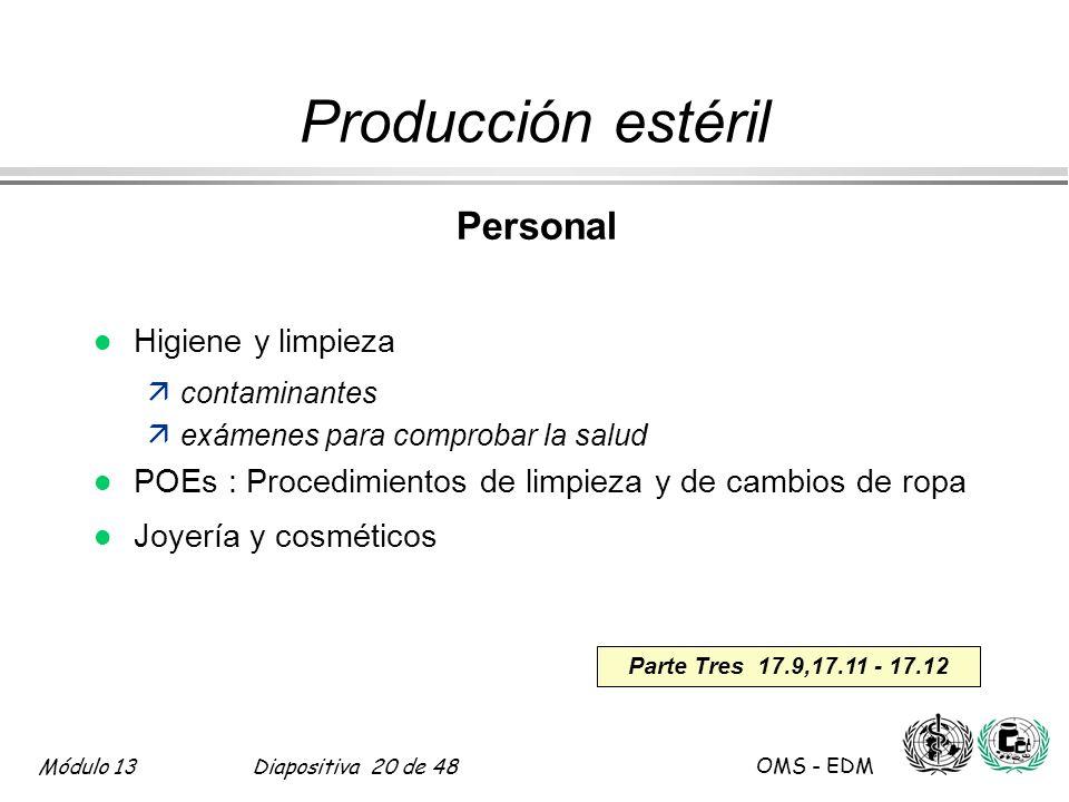 Módulo 13Diapositiva 20 de 48 OMS - EDM Parte Tres 17.9,17.11 - 17.12 Producción estéril Personal l Higiene y limpieza äcontaminantes äexámenes para c