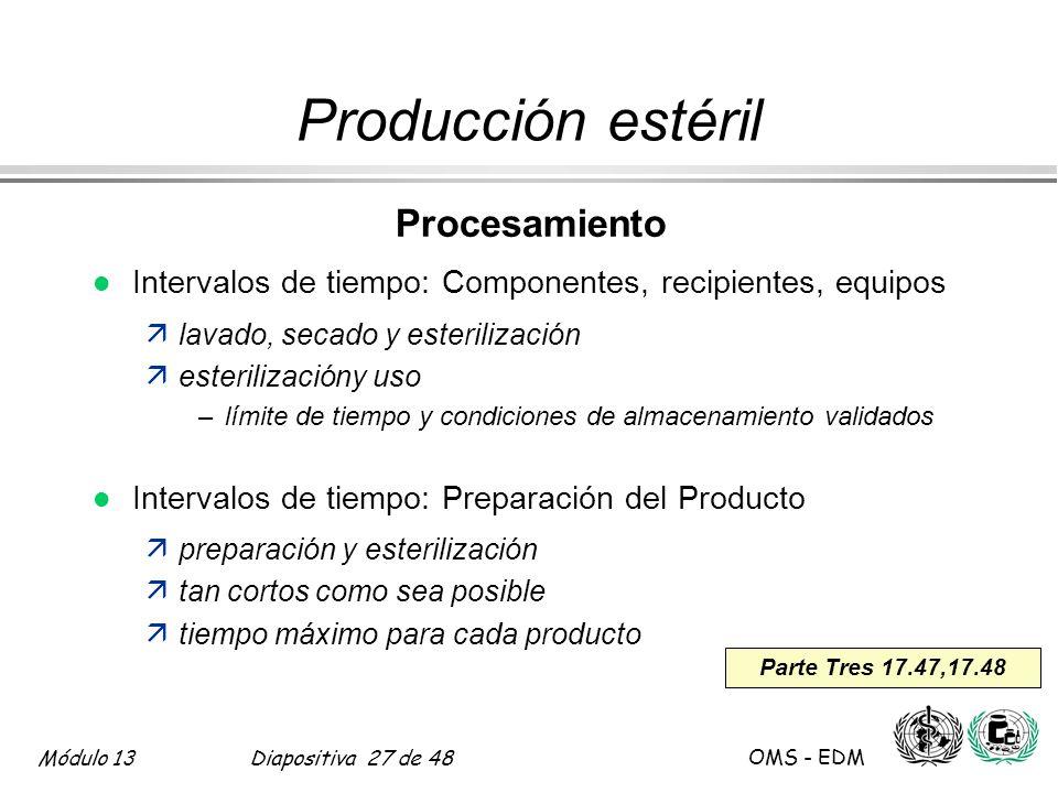 Módulo 13Diapositiva 27 de 48 OMS - EDM Parte Tres 17.47,17.48 Producción estéril Procesamiento l Intervalos de tiempo: Componentes, recipientes, equi