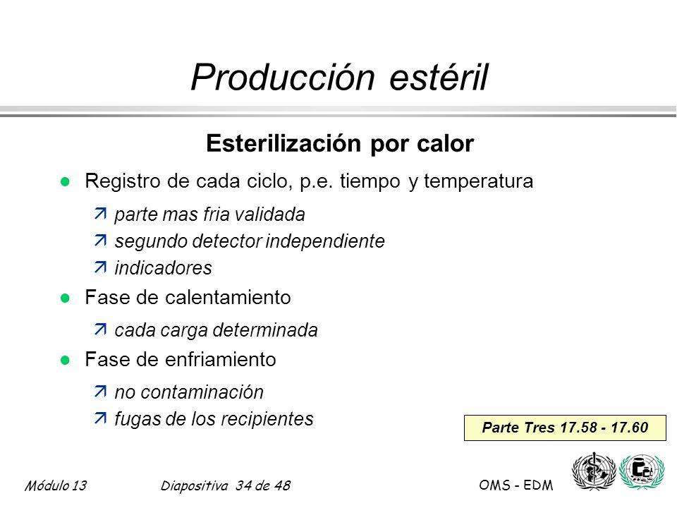 Módulo 13Diapositiva 34 de 48 OMS - EDM Parte Tres 17.58 - 17.60 Producción estéril Esterilización por calor l Registro de cada ciclo, p.e. tiempo y t
