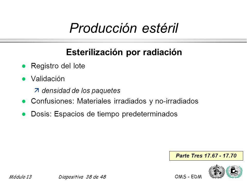 Módulo 13Diapositiva 38 de 48 OMS - EDM Parte Tres 17.67 - 17.70 Producción estéril Esterilización por radiación l Registro del lote l Validación äden