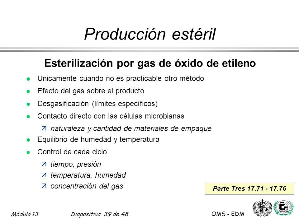 Módulo 13Diapositiva 39 de 48 OMS - EDM Parte Tres 17.71 - 17.76 Producción estéril Esterilización por gas de óxido de etileno l Unicamente cuando no