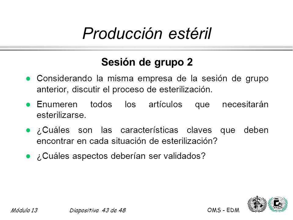 Módulo 13Diapositiva 43 de 48 OMS - EDM Producción estéril Sesión de grupo 2 l Considerando la misma empresa de la sesión de grupo anterior, discutir