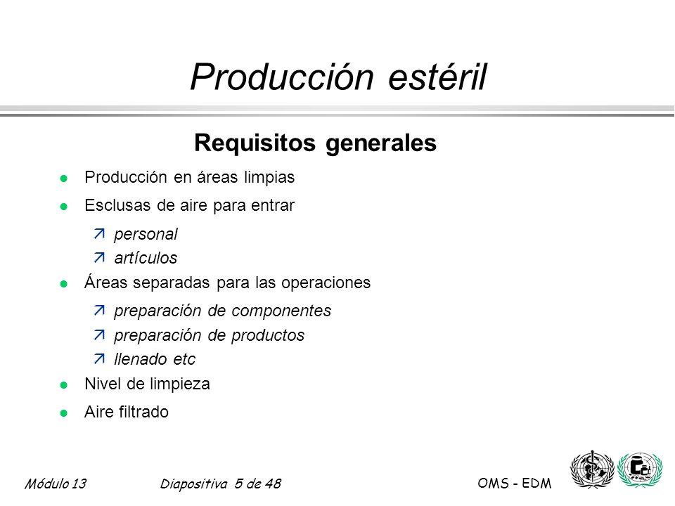 Módulo 13Diapositiva 5 de 48 OMS - EDM Producción estéril Requisitos generales l Producción en áreas limpias l Esclusas de aire para entrar äpersonal