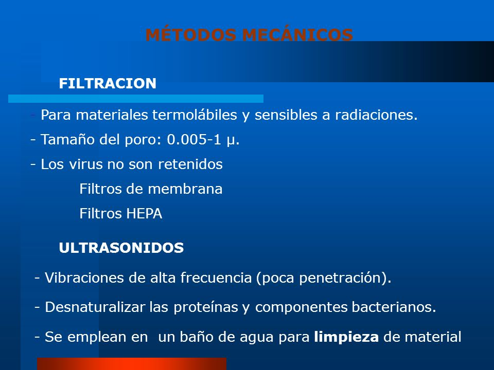 ULTRASONIDOS - Vibraciones de alta frecuencia (poca penetración). - Desnaturalizar las proteínas y componentes bacterianos. - Se emplean en un baño de
