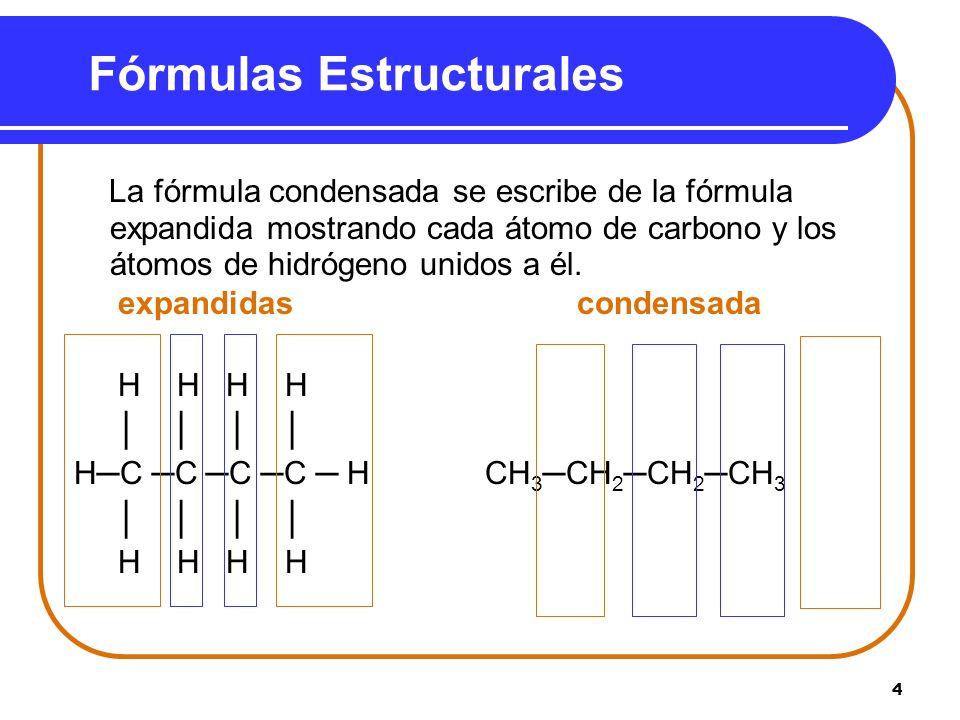 4 Fórmulas Estructurales La fórmula condensada se escribe de la fórmula expandida mostrando cada átomo de carbono y los átomos de hidrógeno unidos a é