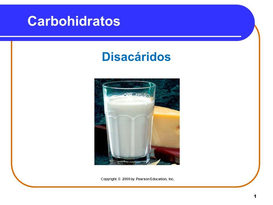 1 Carbohidratos Disacáridos Copyright © 2009 by Pearson Education, Inc.