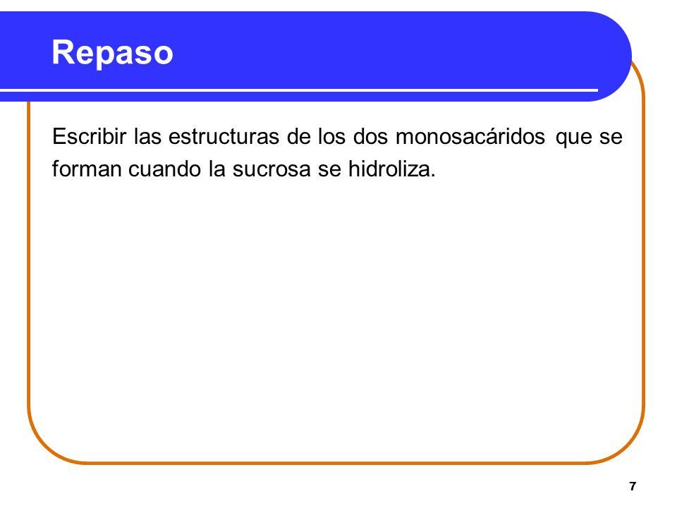 7 Repaso Escribir las estructuras de los dos monosacáridos que se forman cuando la sucrosa se hidroliza.