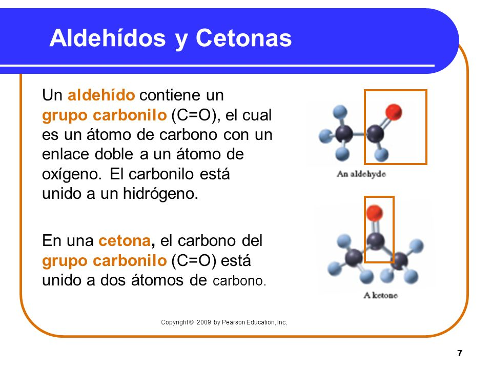 7 Aldehídos y Cetonas Un aldehído contiene un grupo carbonilo (C=O), el cual es un átomo de carbono con un enlace doble a un átomo de oxígeno. El carb
