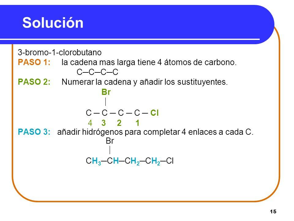 15 Solución 3-bromo-1-clorobutano PASO 1: la cadena mas larga tiene 4 átomos de carbono. CCCC PASO 2: Numerar la cadena y añadir los sustituyentes. Br