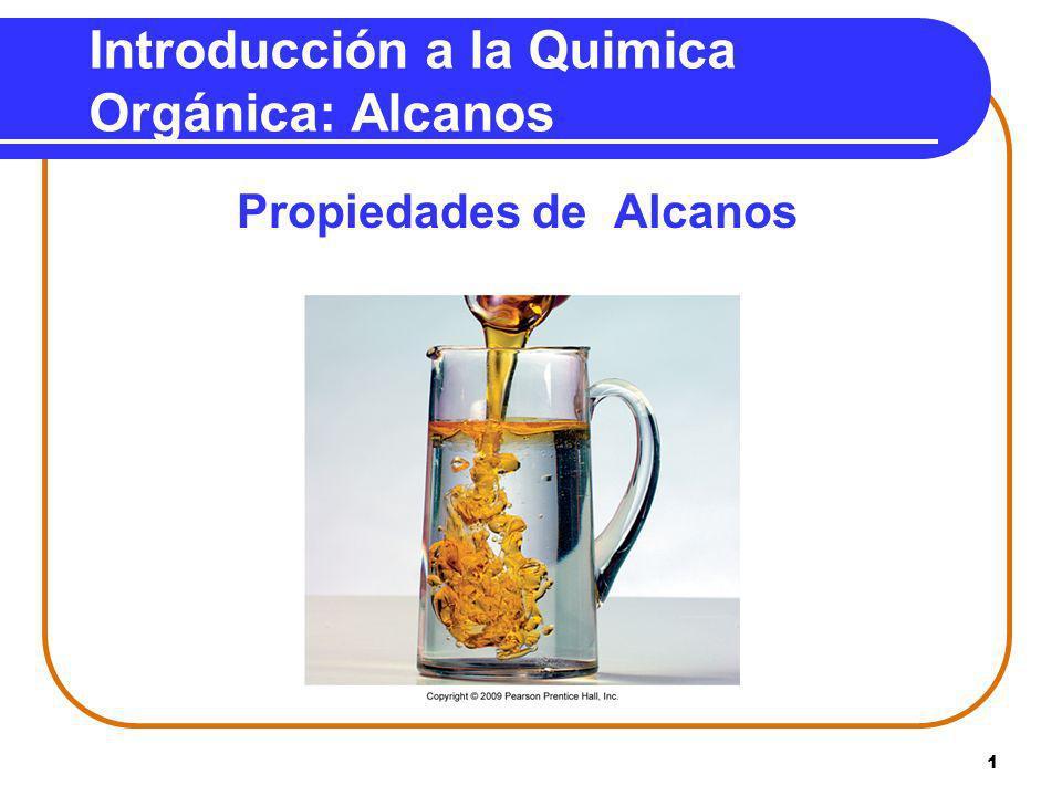 1 Introducción a la Quimica Orgánica: Alcanos Propiedades de Alcanos