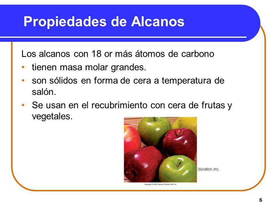 5 Propiedades de Alcanos Los alcanos con 18 or más átomos de carbono tienen masa molar grandes. son sólidos en forma de cera a temperatura de salón. S