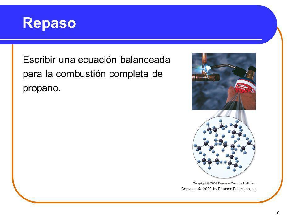 7 Repaso Escribir una ecuación balanceada para la combustión completa de propano. Copyright © 2009 by Pearson Education, Inc.