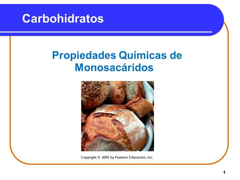 1 Carbohidratos Propiedades Químicas de Monosacáridos Copyright © 2009 by Pearson Educación, Inc.
