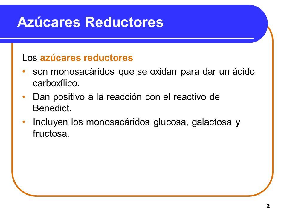 2 Azúcares Reductores Los azúcares reductores son monosacáridos que se oxidan para dar un ácido carboxílico. Dan positivo a la reacción con el reactiv