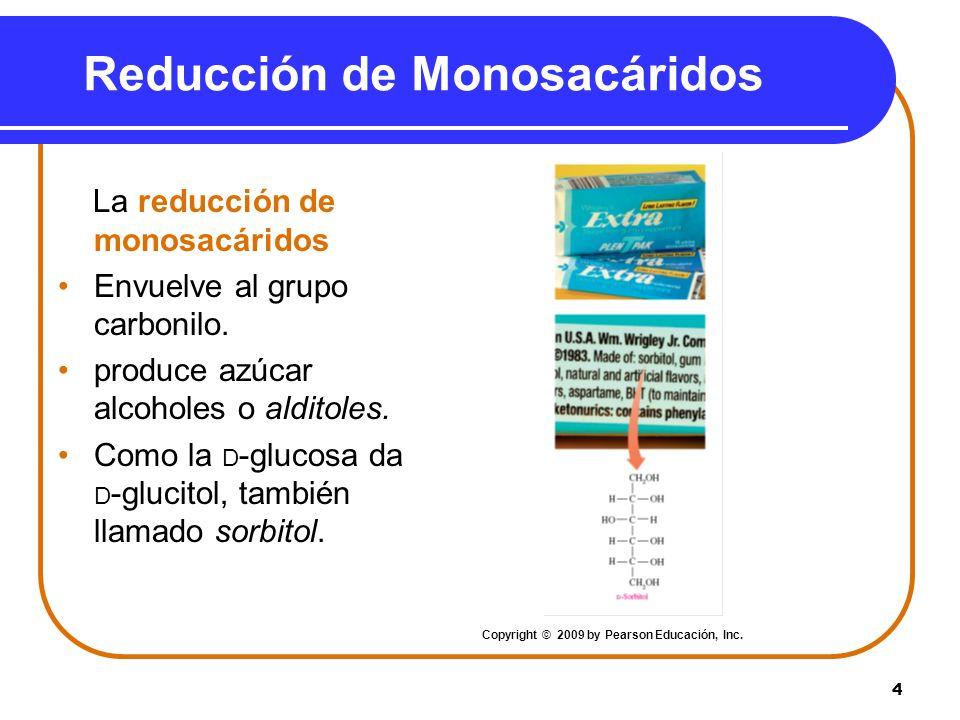 4 Reducción de Monosacáridos La reducción de monosacáridos Envuelve al grupo carbonilo. produce azúcar alcoholes o alditoles. Como la D -glucosa da D