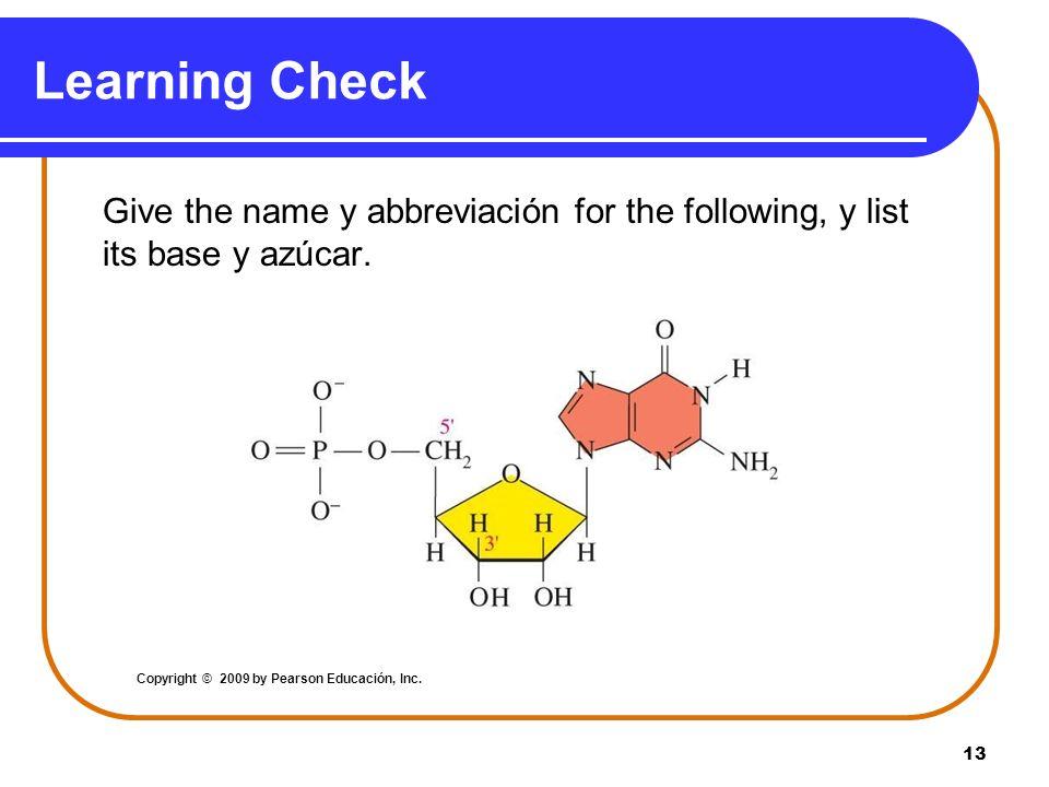 13 Learning Check Give the name y abbreviación for the following, y list its base y azúcar. Copyright © 2009 by Pearson Educación, Inc.