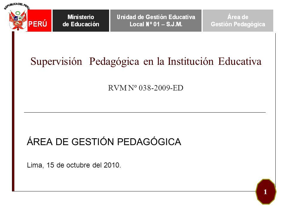 Supervisión Pedagógica en la Institución Educativa RVM Nº 038-2009-ED ÁREA DE GESTIÓN PEDAGÓGICA Lima, 15 de octubre del 2010. 1